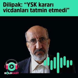 """Abdurrahman Dilipak: """"YSK kararı  vicdanları tatmin etmedi"""""""