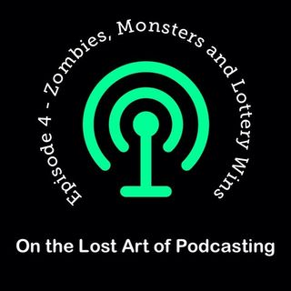 Episode 4 - Zombies, Monsters and Lottery Wins