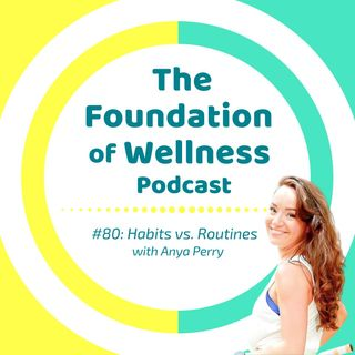 #80: Habits vs Routines, The Ups & Downs of Habit Formation w/ Anya Perry