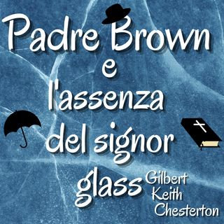 Padre Brown e L'assenza del signor glass - Gilbert Keith Chesterton