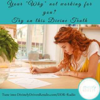 "Your ""Why"" Not Working For You? Try on this Divine Truth"