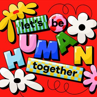 Let's Be Human Together