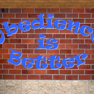 OBEDIENCE IS BETTER - pt1 - Obedience Is Better