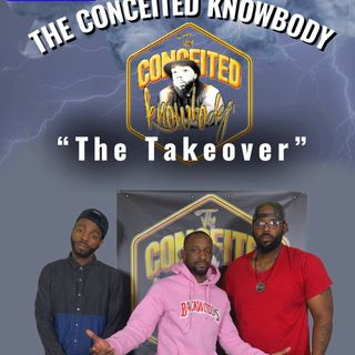 The Conceited Knowbody EP 156 The Takeover