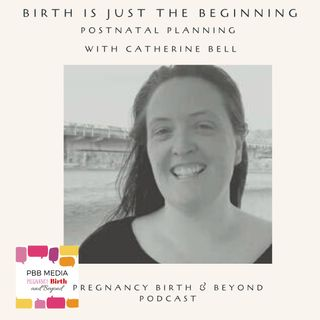 Birth is Just the Beginning with Catherine Bell