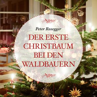Eine Weihnachtsgeschichte von Peter Rosegger: Der erste Christbaum bei den Waldbauern #16