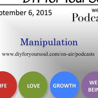 DIY for Your Soul Podcast – Manipulation