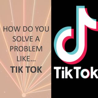 How do you solve a problem like...Tik Tok