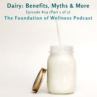 #29: All About Dairy: Benefits, Myths, Quality & More (Part 1 of 2)