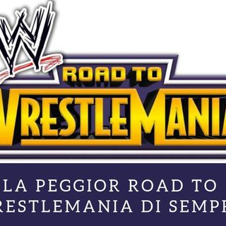 Wrestling It - 10- La peggior Road to Wrestlemania di sempre