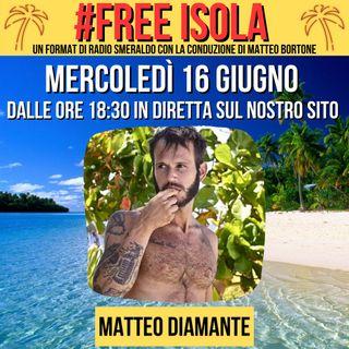 #FREEISOLA con Matteo Diamante