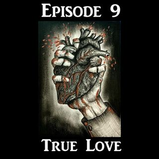 Episode 9: True Love