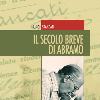 """Luigi Stancati """"Il secolo breve di Abramo"""""""