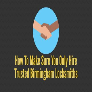 How To Make Sure You Only Hire Trusted Birmingham Locksmiths
