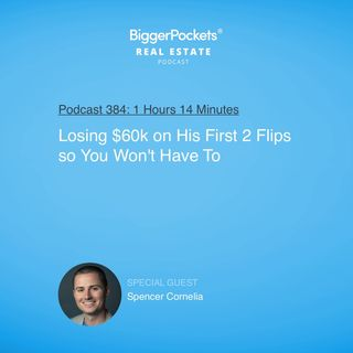 384: Losing $60k on His First 2 Flips so You Won't Have To with Spencer Cornelia