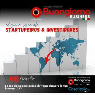 6 Startupeiros & Investidores - 3 cose da sapere prima di tropicalizzare la tua startup 2/3