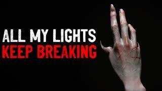 """All my lights keep breaking"" Creepypasta"