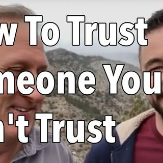 How To Trust Someone You Can't Trust