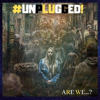 #UNPLUGGED!