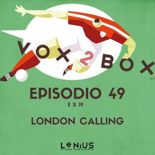 Episodio 49 (2x19) - London Calling