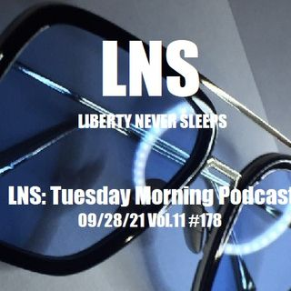 LNS: Tuesday Morning Podcast 09/28/21 Vol.11 #178