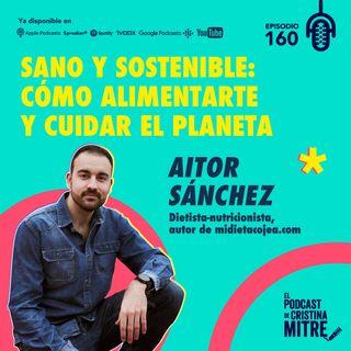 Sano y sostenible: cómo alimentarte y cuidar el planeta con Aitor Sánchez. Episodio 160