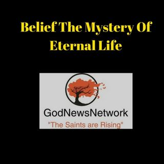 2018 0318 Belief The Mystery Of Eternal Life