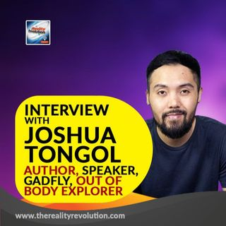 Interview with Joshua Tongol- Author, Speaker, Gadfly, Out of Body Explorer