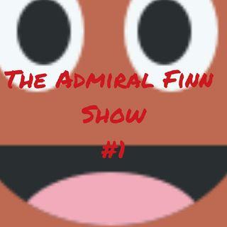The Admiral Finn Show #1