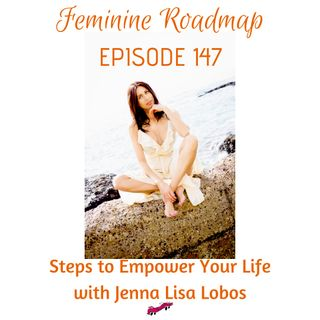 FR Ep #147 Steps to Empower Your Life with Jenna Lisa Lobos