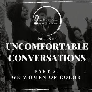 Uncomfortable Conversations: Part 2 ~ Women of Color Speak