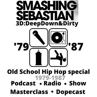 Old School Hip Hop Special '79-'87 DeepDown&Dirty Smashing Sebastian Dopecast (4D)