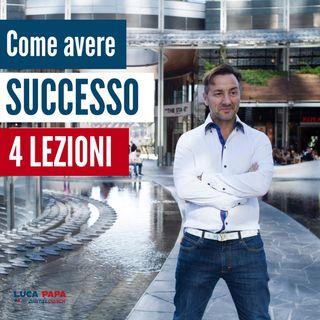 Come avere SUCCESSO nella VITA e nel LAVORO. 4 Lezioni che fanno la differenza!