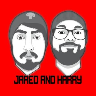 The Jared and Harry Podcast
