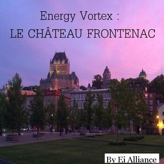 Energy Vortex - Le Château Frontenac with Jacques Saint-Pierre - Quebec City