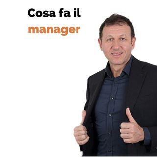Cosa fa il manager e perché interessa anche a te