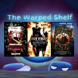 The Warped Shelf The Works of Edgar Wright