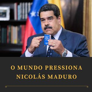 Editorial: O mundo pressiona Nicolás Maduro