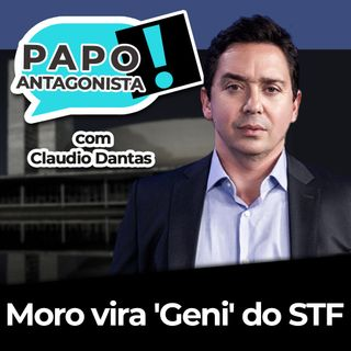Moro Virou a 'Geni' do STF - Papo Antagonista com Claudio Dantas