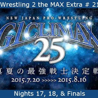 W2M Extra # 21:  NJPW G1 Climax 25 Nights 17, 18, & The Finals
