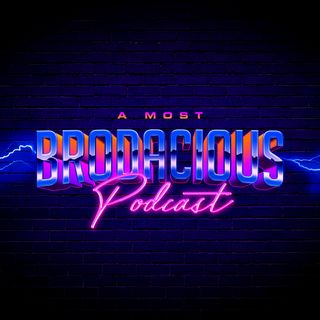 A Most Brodacious Podcast