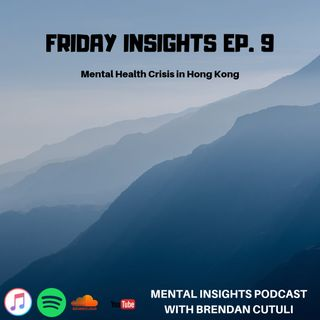 Friday Insights Ep. 9 | Mental Health Crisis Hong Kong