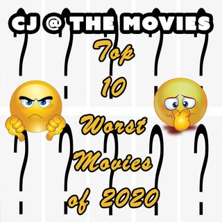 Episode 20 - CJ's Top Ten Worst Movies of 2020