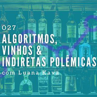 027 - Algoritmos,  Vinhos & Indiretas Polêmicas