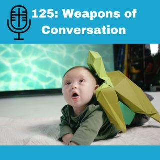 125: Weapons of Conversation