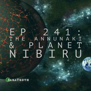 EP 241: The Annunaki and Planet Nibiru