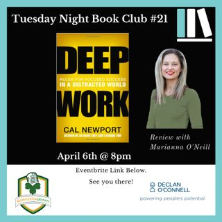 Tuesday Night Book Club #21 - Deep Work - Reviewed by Marianna O'Neill (EP205)