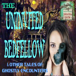The Uninvited Bedfellow and Other Tales of Ghostly Encounters | Podcast E45