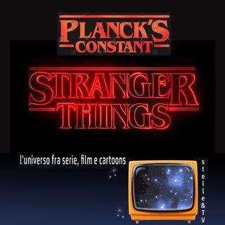 #71 Stelle&TV: La costante di Planck & Stranger Things