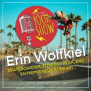Your Show Episode 40 - Erin Wolfkiel: Skateboarder, Fitness Freak, and Entrepreneur at Heart